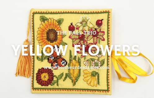 Yellow Flowers - the fall trio. Counted cross stitch embroidery kits. Le Bonheur des Dames